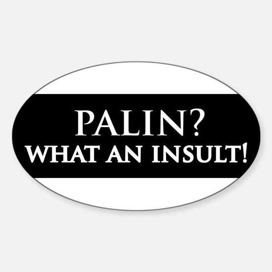Palin what an insult Oval Decal