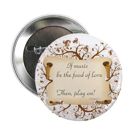 """If music be food of love 2.25"""" Button"""