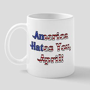 America Hates You, April! Mug