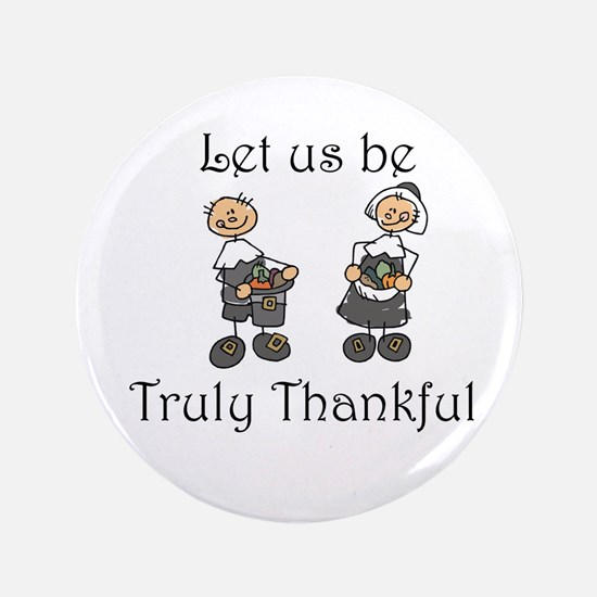 "Let us be truly thankful 3.5"" Button"
