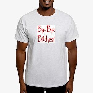 Bye Bye Bitches Ash Grey T-Shirt