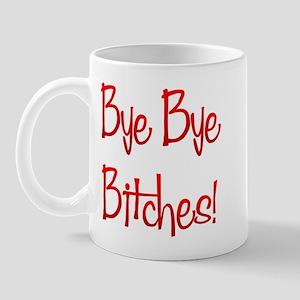 Bye Bye Bitches Mug