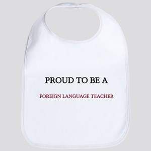 Proud to be a Foreign Language Teacher Bib