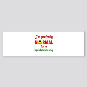 I'm perfectly normal for a Hospic Sticker (Bumper)
