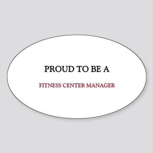 Proud to be a Fitness Center Manager Sticker (Oval