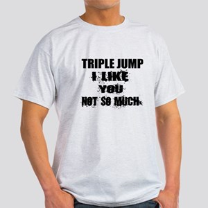 Triple jump I Like You Not So much Light T-Shirt