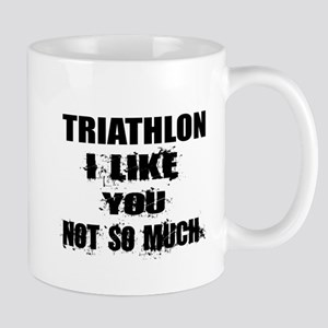 Triathlon I Like You Not So much 11 oz Ceramic Mug