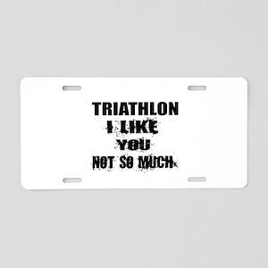 Triathlon I Like You Not So Aluminum License Plate