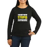 I'm not with stupid Women's Long Sleeve Dark T-Shi