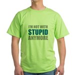 I'm not with stupid Green T-Shirt