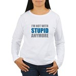 I'm not with stupid Women's Long Sleeve T-Shirt