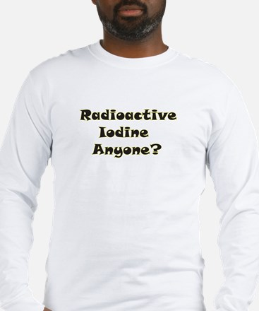 Radioative Iodine Anyone? Long Sleeve T-Shirt