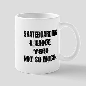 Skateboarding I Like You Not So 11 oz Ceramic Mug