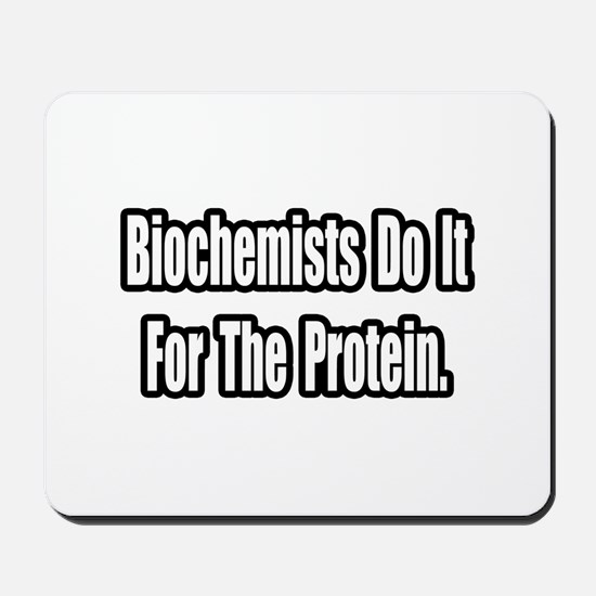 """Biochemists...Protein"" Mousepad"