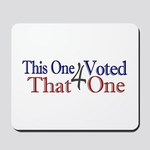 This one voted for That One (Obama) Mousepad
