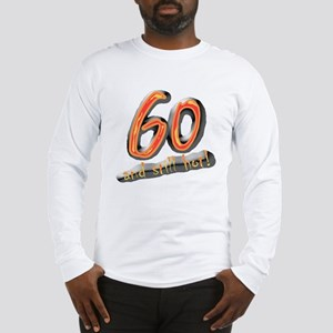 60th birthday & still hot Long Sleeve T-Shirt