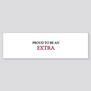 Proud To Be A EXTRA Bumper Sticker