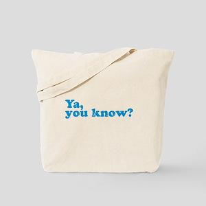 Ya, You Know? Tote Bag