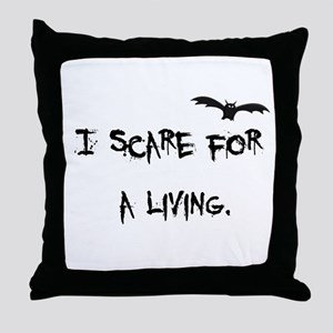 I Scare For A Living Throw Pillow