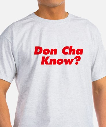 Don Cha Know? T-Shirt