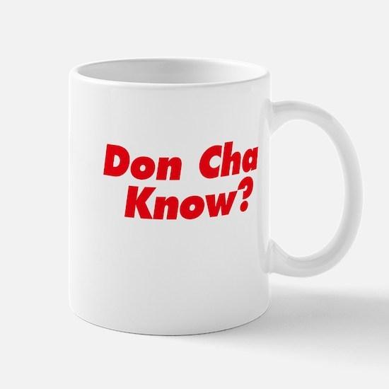 Don Cha Know? Mug
