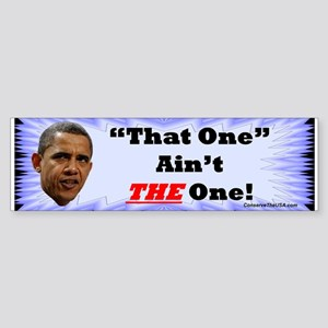 """That One - Not THE One"" Bumper Sticker"