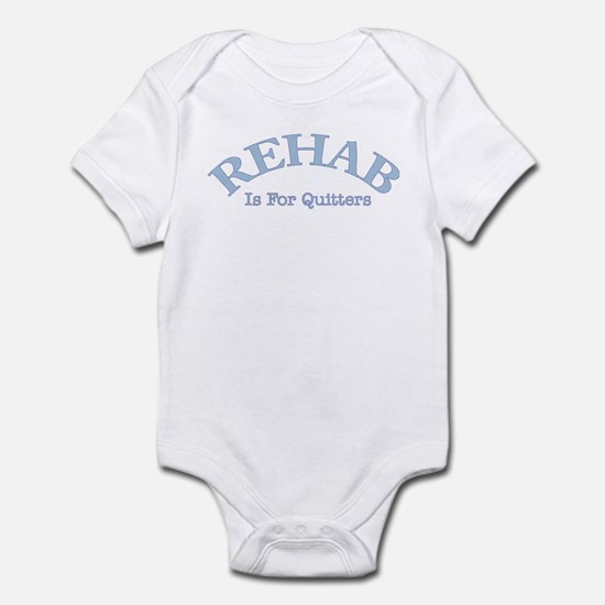 Rehab is for quiters Infant Bodysuit