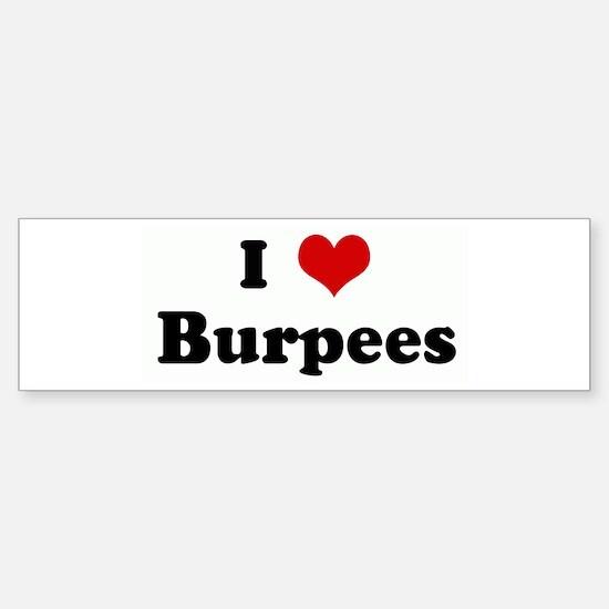 I Love Burpees Bumper Bumper Bumper Sticker