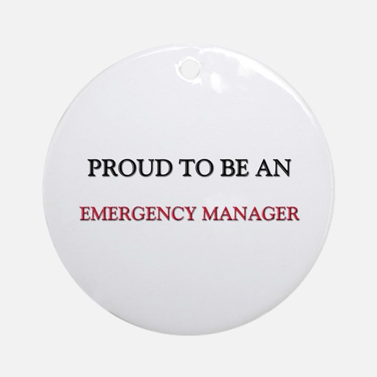 Proud To Be A EMERGENCY MANAGER Ornament (Round)