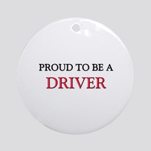 Proud to be a Driver Ornament (Round)
