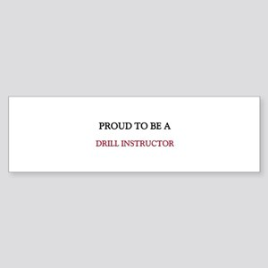 Proud to be a Drill Instructor Bumper Sticker