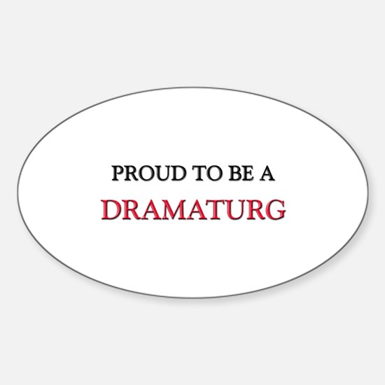 Proud to be a Dramaturg Oval Decal