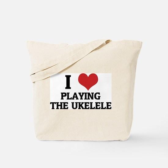 I Love Playing the Ukelele Tote Bag