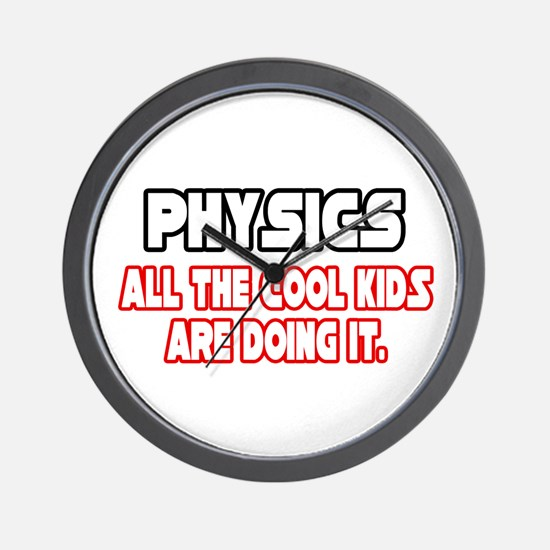"""Physics...Cool Kids"" Wall Clock"