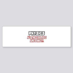 """Physics...Cool Kids"" Bumper Sticker"