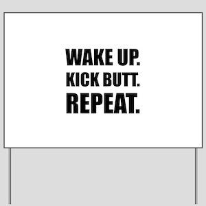 Wake Kick Butt Repeat Yard Sign