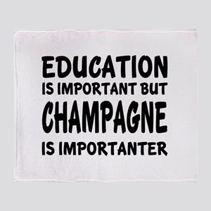 Champagne Is Importanter Throw Blanket
