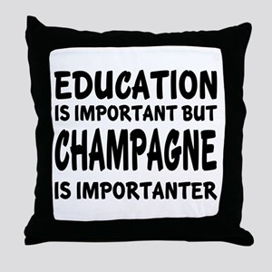 Champagne Is Importanter Throw Pillow