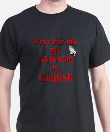 Pray for me my Girlfriend is English T-Shirt