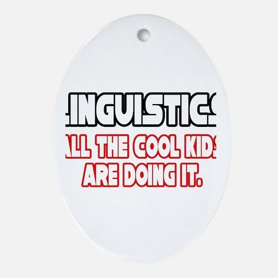 """Linguistics...Cool Kids"" Oval Ornament"
