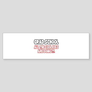 """Grad School...Cool Kids"" Bumper Sticker"