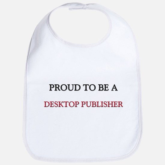 Proud to be a Desktop Publisher Bib