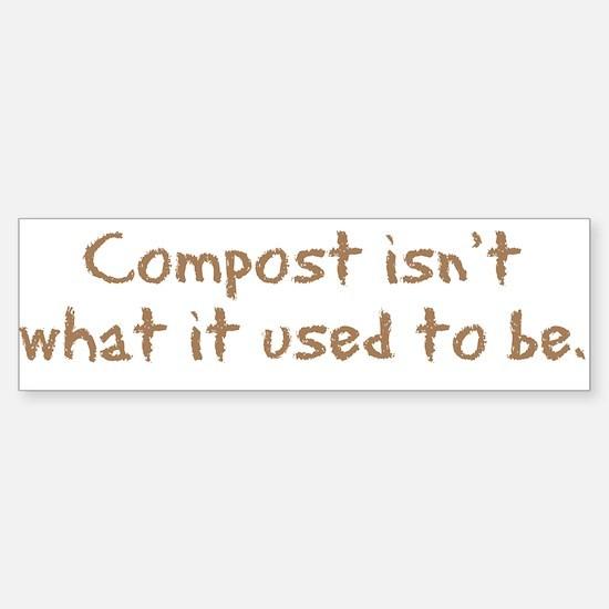 Compost Used To Be Bumper Bumper Bumper Sticker