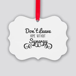Don't Leave Home Without Synergy. Picture Ornament