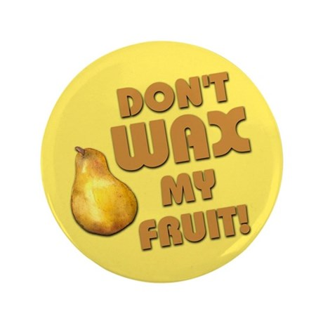 "Don't Wax My Fruit 3.5"" Button (100 pack)"