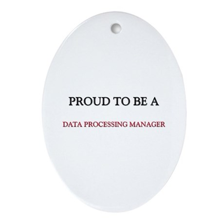 Proud to be a Data Processing Manager Ornament (Ov