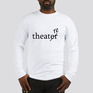 "Theatre Spelled ""re"" Long Sleeve T-Shirt"