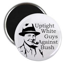 Uptight White Guys Against Bush magnet