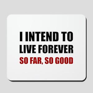 Live Forever So Far Good Mousepad