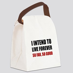Live Forever So Far Good Canvas Lunch Bag